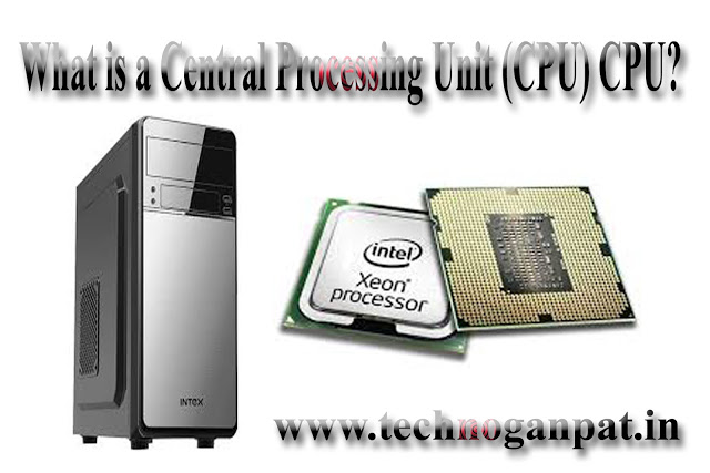 What is a Central Processing Unit CPU